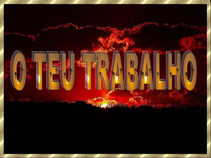 O TEU TRABALHO