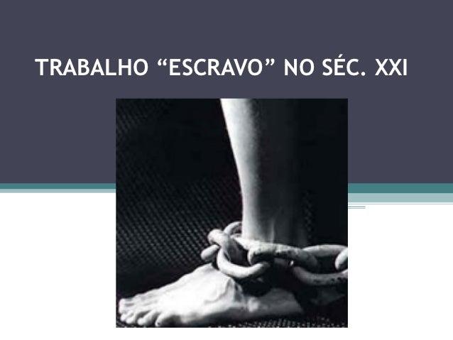 """TRABALHO """"ESCRAVO"""" NO SÉC. XXI"""