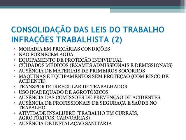 CONSOLIDAÇÃO DAS LEIS DO TRABALHOINFRAÇÕES TRABALHISTA (2)•   MORADIA EM PRECÁRIAS CONDIÇÕES•   NÃO FORNECEM ÁGUA•   EQUIP...
