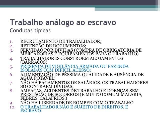 Trabalho análogo ao escravoCondutas típicas1.    RECRUTAMENTO DE TRABALHADOR;2.    RETENÇÃO DE DOCUMENTOS;3.    SERVIDÃO P...