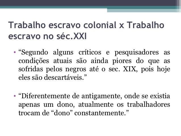 """Trabalho escravo colonial x Trabalhoescravo no séc.XXI • """"Segundo alguns críticos e pesquisadores as   condições atuais sã..."""