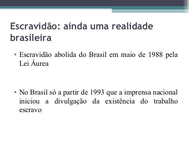 Escravidão: ainda uma realidadebrasileira• Escravidão abolida do Brasil em maio de 1988 pela  Lei Áurea• No Brasil só a pa...