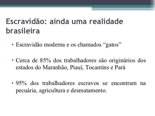 """Escravidão: ainda uma realidadebrasileira • Escravidão moderna e os chamados """"gatos"""" • Cerca de 85% dos trabalhadores são ..."""