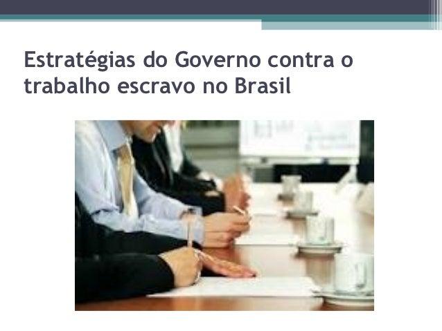Estratégias do Governo contra otrabalho escravo no Brasil