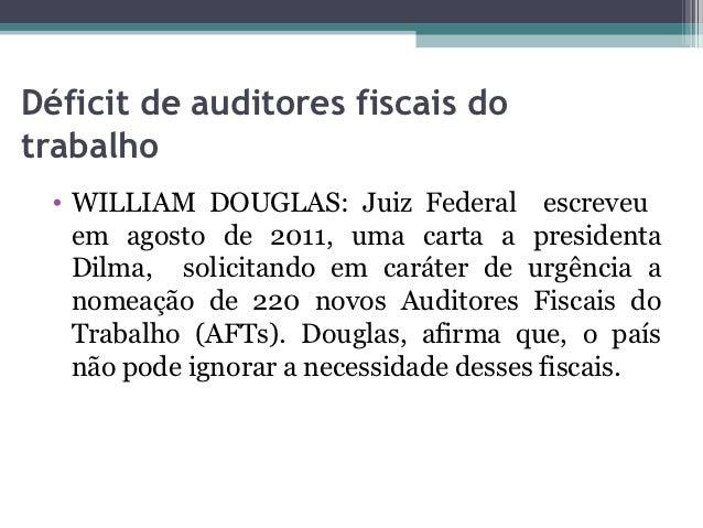 Déficit de auditores fiscais dotrabalho • WILLIAM DOUGLAS: Juiz Federal escreveu   em agosto de 2011, uma carta a presiden...