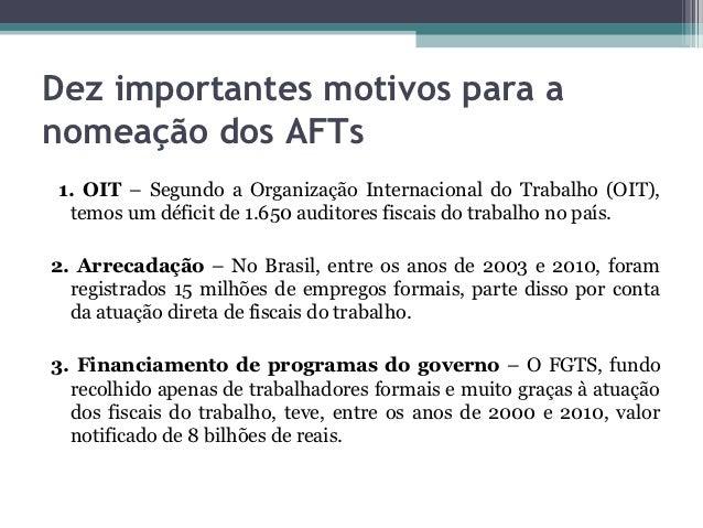 Dez importantes motivos para anomeação dos AFTs1. OIT – Segundo a Organização Internacional do Trabalho (OIT), temos um dé...