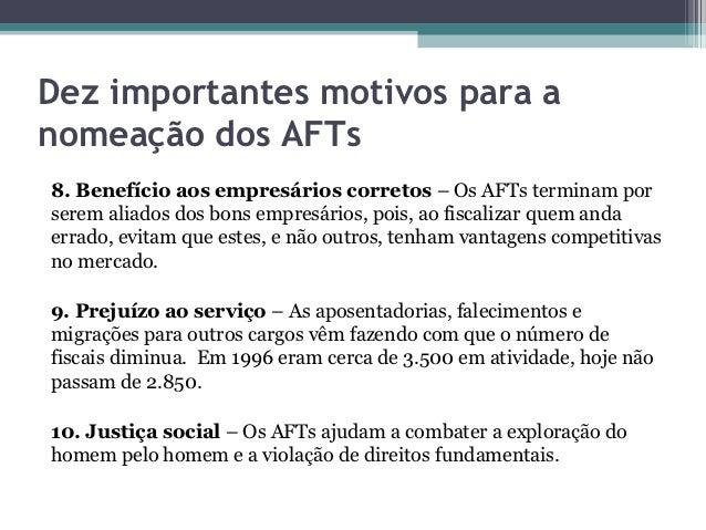 Dez importantes motivos para anomeação dos AFTs8. Benefício aos empresários corretos – Os AFTs terminam porserem aliados d...