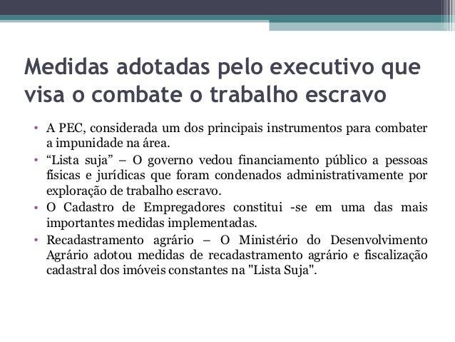 Medidas adotadas pelo executivo quevisa o combate o trabalho escravo• A PEC, considerada um dos principais instrumentos pa...