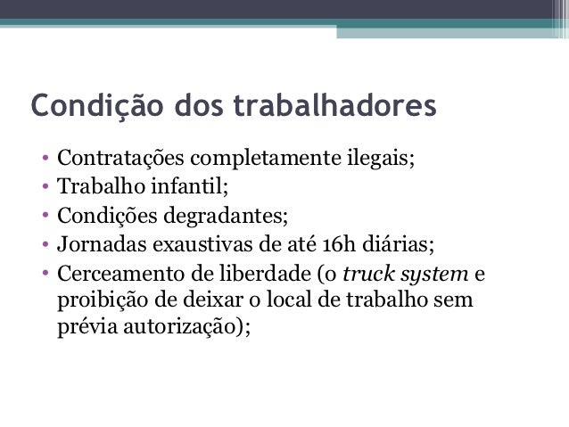 Condição dos trabalhadores•   Contratações completamente ilegais;•   Trabalho infantil;•   Condições degradantes;•   Jorna...