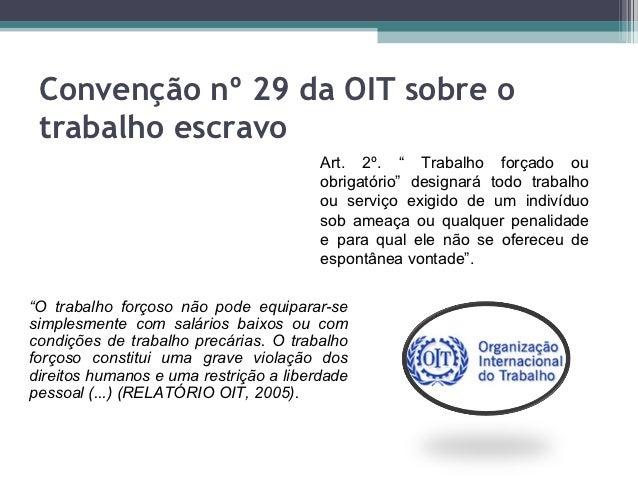"""Convenção nº 29 da OIT sobre o trabalho escravo                                        Art. 2º. """" Trabalho forçado ou     ..."""