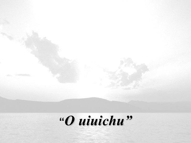 """ O uiuichu"""