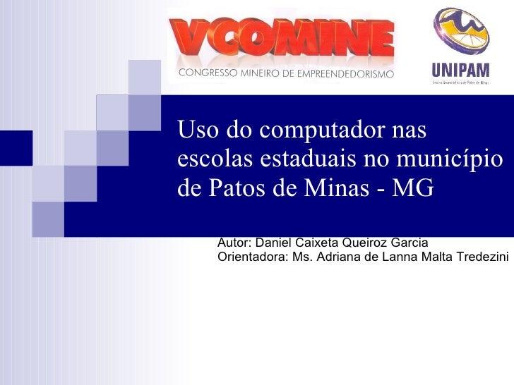 Uso do computador nas  escolas estaduais no município de Patos de Minas - MG Autor: Daniel Caixeta Queiroz Garcia Orientad...