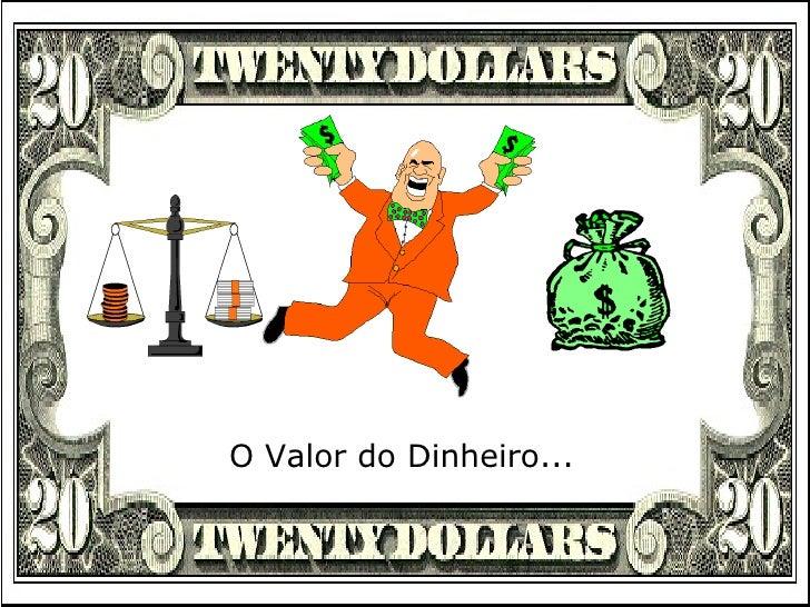 O Valor do Dinheiro...
