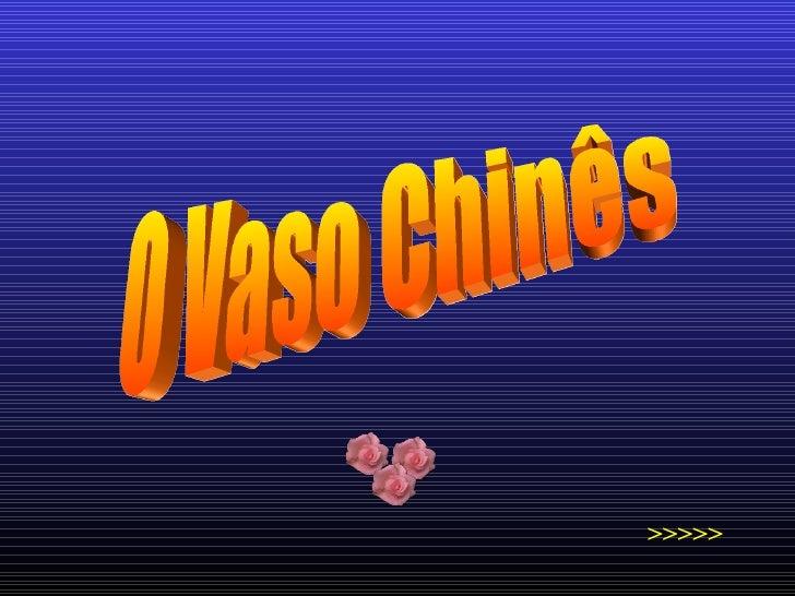 O Vaso Chinês >>>>>