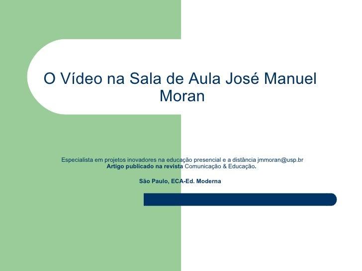 O Vídeo na Sala de Aula  José Manuel  Moran Especialista em projetos inovadores na educação presencial e a distância  [ema...