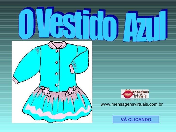 O Vestido  Azul VÁ CLICANDO www.mensagensvirtuais.com.br