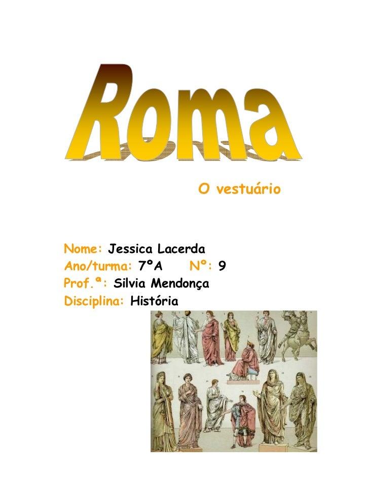 O vestuário    Nome: Jessica Lacerda Ano/turma: 7ºA       Nº: 9 Prof.ª: Silvia Mendonça Disciplina: História