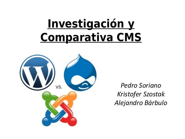 Investigación y  Comparativa CMS  Pedro Soriano  Kristofer Szostak  Alejandro Bárbulo