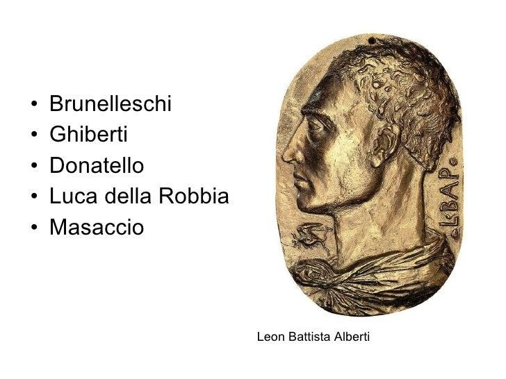 <ul><li>Brunelleschi </li></ul><ul><li>Ghiberti </li></ul><ul><li>Donatello </li></ul><ul><li>Luca della Robbia </li></ul>...