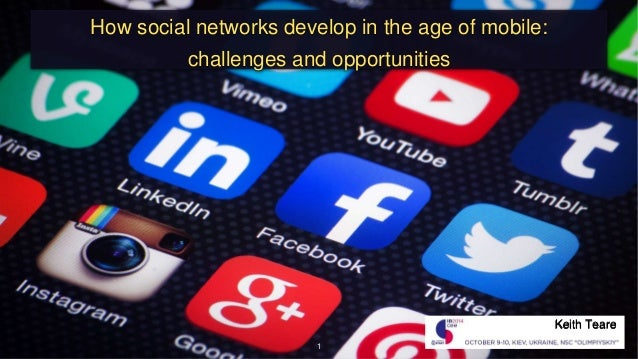 How social networks develop in the age of mobile:  challenges and opportunities  1  Keith Teare