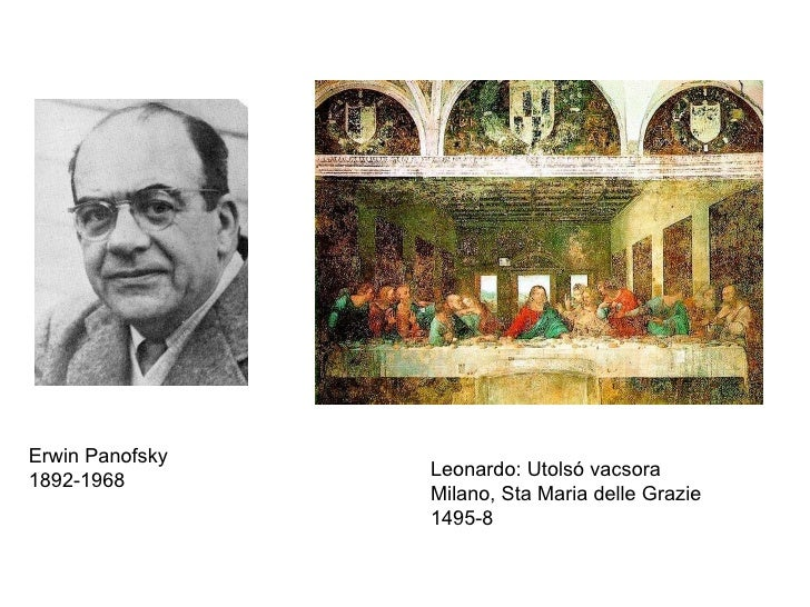 Erwin Panofsky 1892-1968 Leonardo: Utolsó vacsora Milano, Sta Maria delle Grazie 1495-8