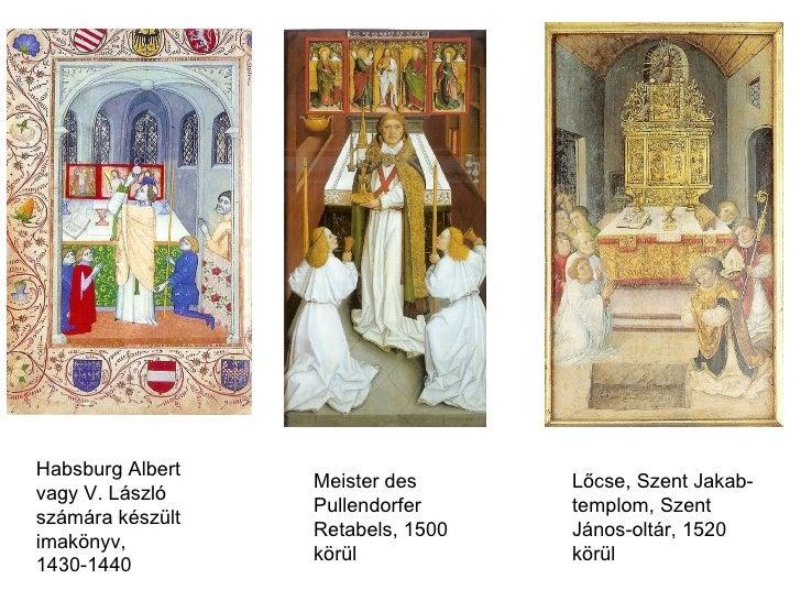 Habsburg Albert vagy V. László számára készült imakönyv, 1430-1440  Meister des Pullendorfer Retabels, 1500 körül  Lőcse, ...