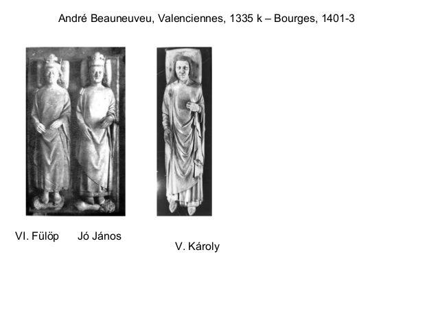 VI. Fülöp Jó János V. Károly André Beauneuveu, Valenciennes, 1335 k – Bourges, 1401-3