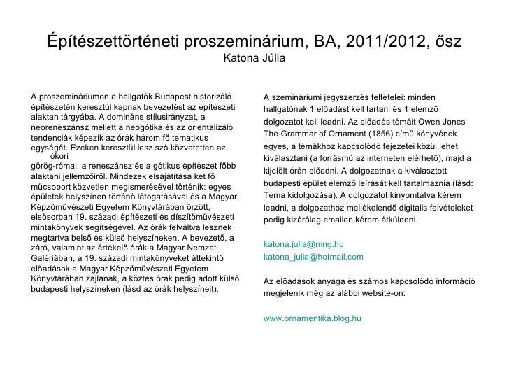 Építészettörténeti proszeminárium, BA, 2011/2012, ősz Katona Júlia <ul><li>A proszemináriumon a hallgatók Budapest histori...