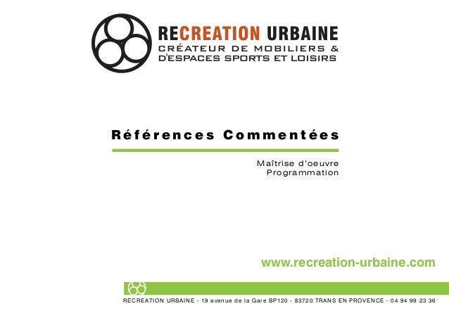 R é f é r e n c e s C o m m e n t é e s Maîtrise d'oeuvre Programmation www.recreation-urbaine.com RECREATION URBAINE - 19...