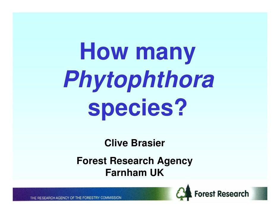 How many Phytophthora   species?       Clive Brasier  Forest Research Agency        Farnham UK