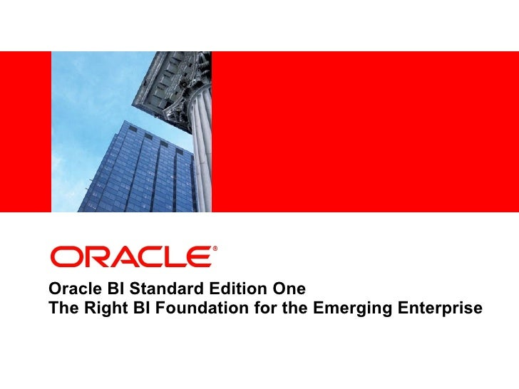 Oracle BI Standard Edition One  The Right BI Foundation for the Emerging Enterprise