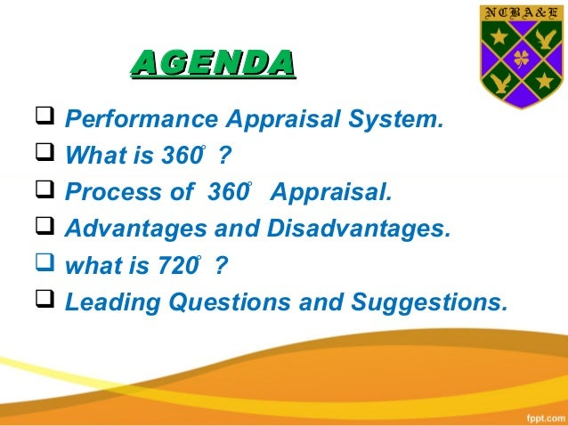 advantages and disadvantages of 360 degree performance appraisal During a 360 degree evaluation, an employee receives feedback on his or her performance from a variety of sources, including his or her peers, supervisors, subordinates and clients the advantages of 360 degree reviews.