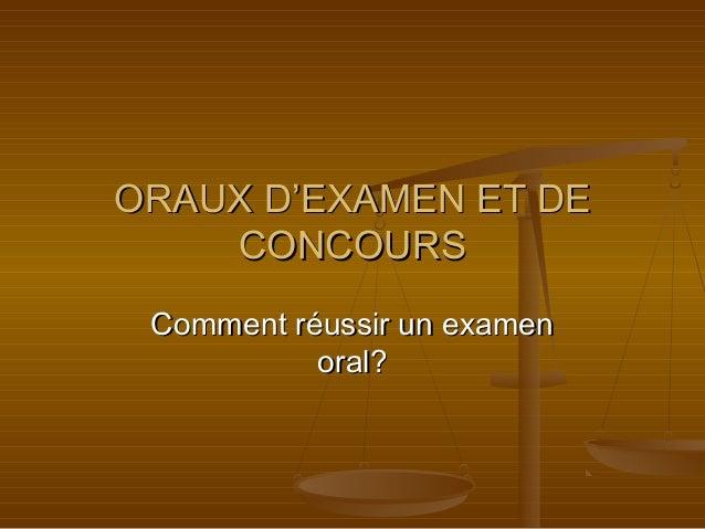 ORAUX D'EXAMEN ET DE CONCOURS Comment réussir un examen oral?