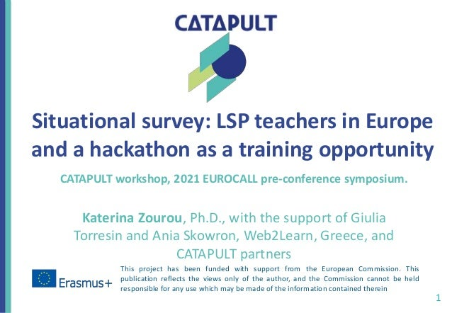 Situational survey: LSP teachers in Europe and a hackathon as a training opportunity CATAPULT workshop, 2021 EUROCALL pre-...