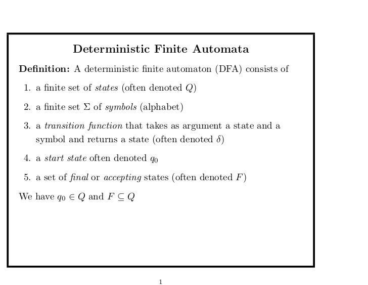 Deterministic Finite AutomataDefinition: A deterministic finite automaton (DFA) consists of 1. a finite set of states (often ...