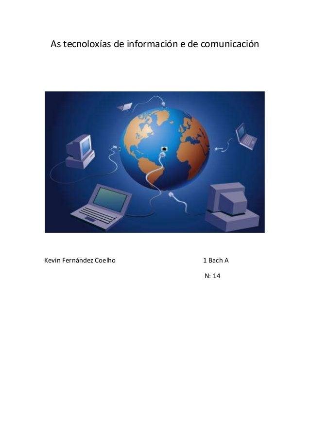 As tecnoloxías de información e de comunicación  Kevin Fernández Coelho 1 Bach A  N: 14