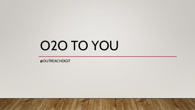O2O TO YOU @OUTREACHDIGIT