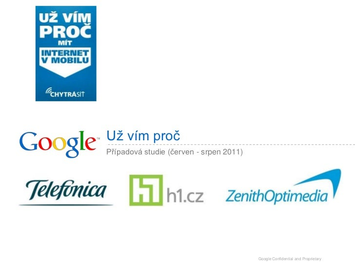 Už vím pročPřípadová studie (červen - srpen 2011)                                         Google Confidential and Propriet...