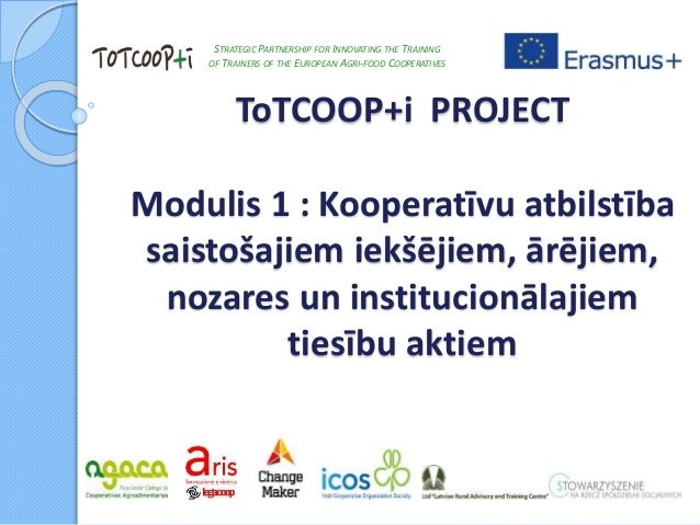 ToTCOOP+i PROJECT Modulis 1 : Kooperatīvu atbilstība saistošajiem iekšējiem, ārējiem, nozares un institucionālajiem tiesīb...