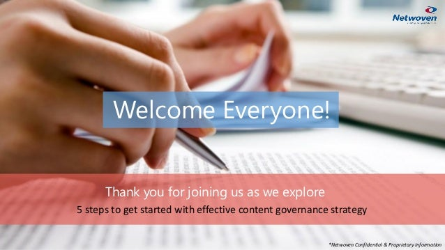 Welcome Everyone! Thank you for joining us as we explore 5 steps to get started with effective content governance strategy...