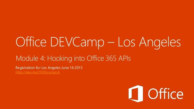 Module 4: Hooking into Office 365 APIs Registration for Los Angeles June 16 2015 http://aka.ms/O365campLA