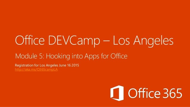 Module 5: Hooking into Apps for Office Registration for Los Angeles June 16 2015 http://aka.ms/O365campLA