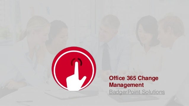 Office 365 Change Management BadgerPoint Solutions