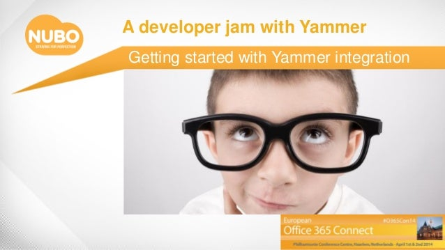 A developer jam with Yammer Getting started with Yammer integration March 2014
