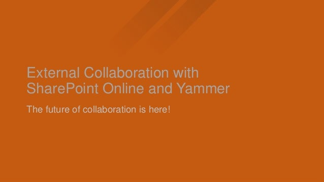 External collaboration with SharePoint Online and Yammer Slide 2