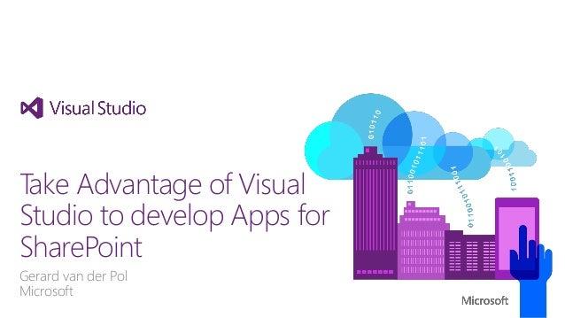 Gerard van der Pol Microsoft Take Advantage of Visual Studio to develop Apps for SharePoint
