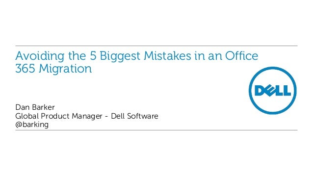 Avoiding the 5 Biggest Mistakes in an Office 365 Migration Dan Barker Global Product Manager - Dell Software @barking
