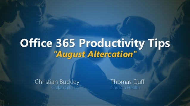 "Office 365 Productivity Tips ""August Altercation"" Christian Buckley CollabTalk LLC Thomas Duff Cambia Health"