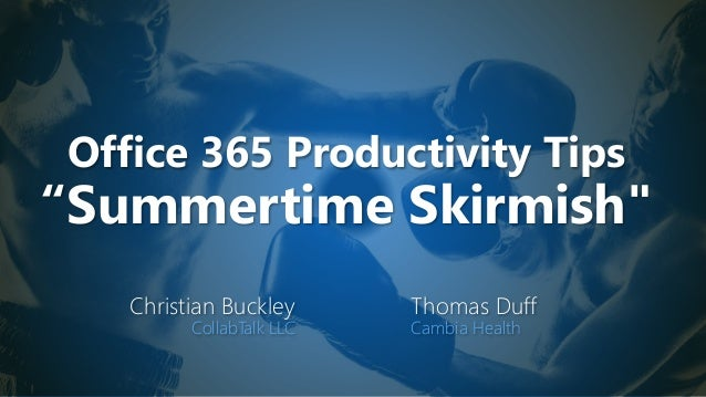 "Office 365 Productivity Tips ""Summertime Skirmish"" Christian Buckley CollabTalk LLC Thomas Duff Cambia Health"
