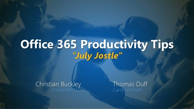 "Office 365 Productivity Tips ""July Jostle"" Christian Buckley CollabTalk LLC Thomas Duff Cambia Health"